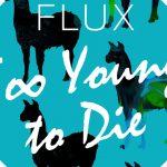酥麻迷離的電子搖滾 ─ Flux《Too Young To Die》